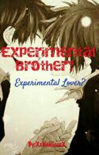 Experimental Brother? Experimental Lover? by XxNekocoxX