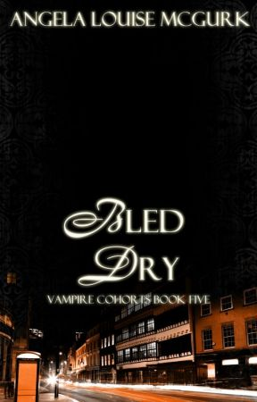 Bled Dry - Vampire Cohorts Book 5 by ALMcGurk