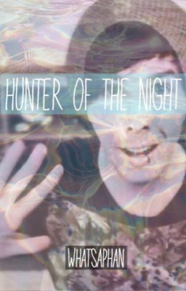 Hunter Of The Night (Phan AU)