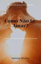 Como não te amar? by HeloisaOliveira