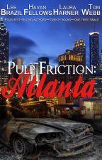 Pulp Friction: Atlanta by PulpFriction