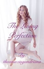 The living perfection (complete) by andrianasophia