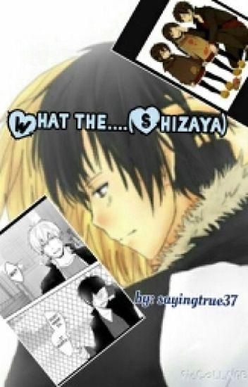 what the.... (shizaya)