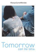 Tomorrow. by AlwaysSameMistake