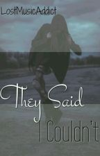 They Said I Couldn't by LostMusicAddict