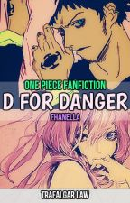D For Danger ( Trafalgar Law's Love Story ) One Piece Fan Fiction by Fhanella