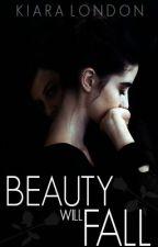 Beauty Will Fall by KiaraLondon