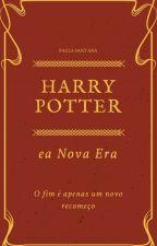 Harry Potter - A Nova Era [SENDO REESCRITA] by PaulinhaSM1