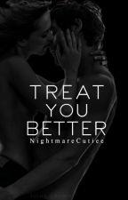 Treat You Better [Student/Teacher Love Series 1] by NightmareCutiee