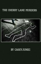 The Cherry Lane Murders by CaseyJuneC