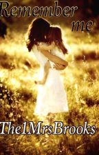 Remember Me by The1MrsBrooks