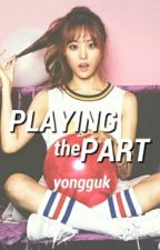 Playing the Part | BAP Bang Yongguk/Secret Song Jieun/Kpop Fanfic by daisukijimin