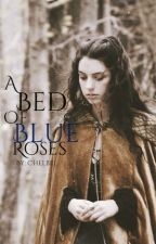 A Bed of Blue Roses ↯ Game of Thrones [1] [s.u] by chelbel98