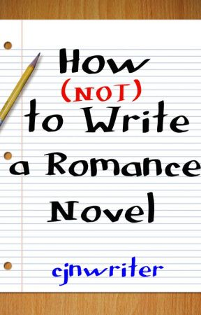 How (NOT) to Write a Romance Novel by cjnwriter
