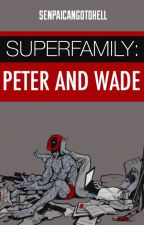 Superfamily: Peter and Wade  (A Spideypool story) by senpaicangotohell