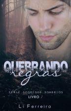 QUEBRANDO REGRAS - Série Segredos Sombrios - Livro 1 DEGUSTAÇÃO by liferreira