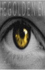 The Golden Eye by SarahandTrissha