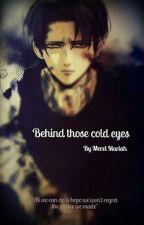 Behind Those Cold Eyes(Levi Ackerman) by missxxxmmsxxx