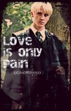 Love Is Only Pain (HarryPotter) by missmalfoyxo