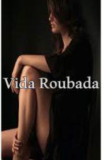 Vida Roubada by GrazieNina