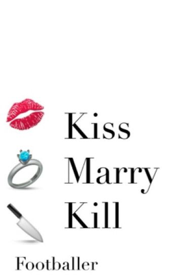 kiss/marry/kill