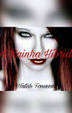 A Rainha Híbrida(Em Revisão) - #Wattys2016 by Tatah_Fonseca14