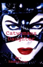 Catwomans Daughter by hadhatter