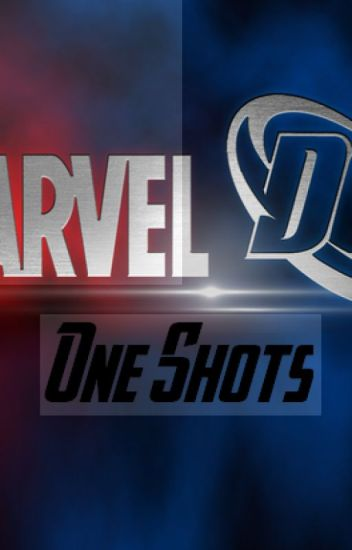 Marvel/DC One Shots{Requests Closed}