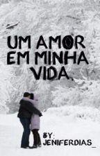 Um amor em minha vida by jeniferDias_