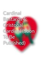 Cardinal Bastards 4: Cristobal Cardinal (Soon To Be Published) by PHR_Novels