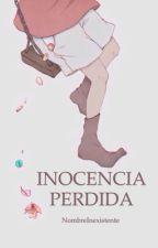 Inocencia Perdida. by NombreInexistente