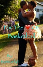 For the Love of Basketball by youngblkqueen