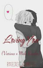 Loving You~ (Various x MaleReader Oneshots) by Secret_Admirer23