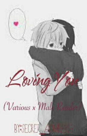 Loving You~ (Various x MaleReader Oneshots) by Secret_Admirer23