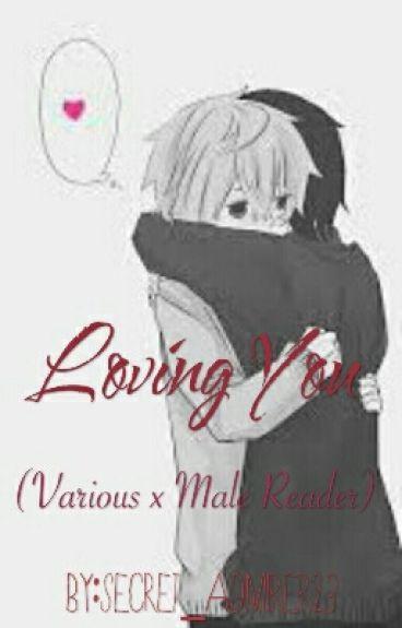 Loving You~ (Various x MaleReader Oneshots)