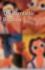 The Barntastic Birthday by latinstories