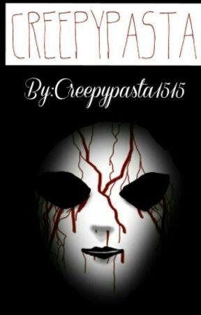 Creepypasta by creepypasta1515