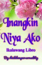 Inangkin Niya Ako ( Ikalawang Libro ) by hiddenpersonality