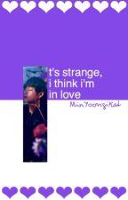 It's Strange, I Think I'm In Love || VKook by MinYoongiKat