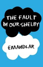 The Fault in Our Shelby by EmandLar