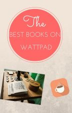 Best books on Wattpad! by maydreamer129