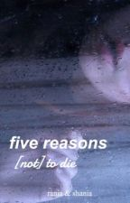 Five Reason [not] to Die by shanianglst
