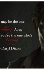 You're the one who's leaving   (A Daryl fanfic)      Amc's the walking dead by baby_girl_k_