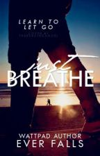 Just Breathe [On Hold Indefinitely] by everfalls