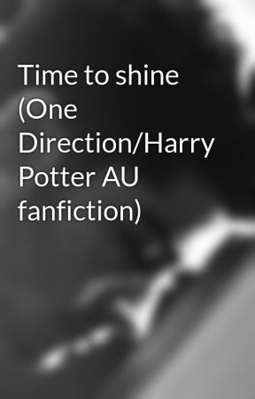 Time to shine (One Direction/Harry Potter AU fanfiction) by CathK3