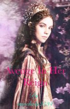 Avenge In Her Reign (Inspired by Reign) by aanchaly2534