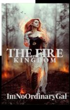 The Fire Kingdom (BOOK #2) [On Hold] by ImNoOrdinaryGal