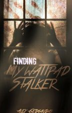 Finding My Wattpad Stalker (Sequel to MWS) by Alycat1901
