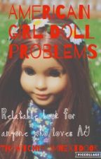 American girl doll problems by thewitchfromnextdoor