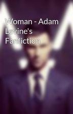 Woman - Adam Levine's Fanfiction by marooner222